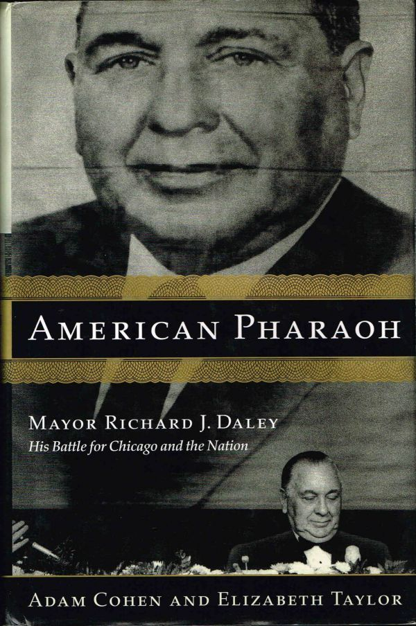 American Pharaoh: Mayor Richard J. Daley. His Battle for Chicago and the Nation. Adam Cohen, Elizabeth Taylor.