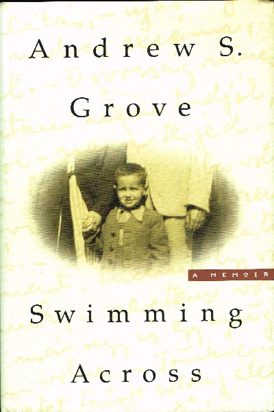 Swimming Across: A Memoir. Andrew S. Grove.