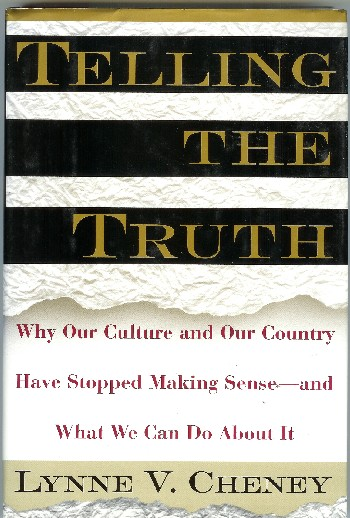 Telling the Truth: Why Our Culture and Our Country Have Stopped Making Sense--and What We Can Do About It. Lynne V. Cheney.