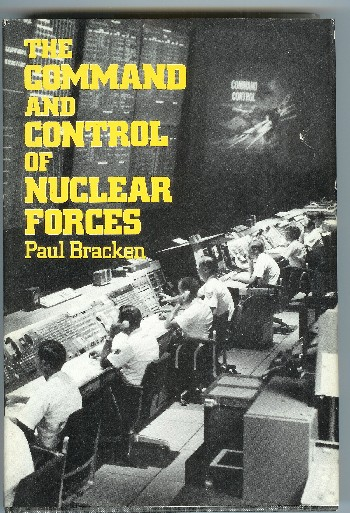 The Command and Control of Nuclear Forces. Paul J. Bracken.