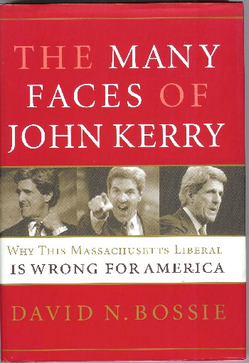 The Many Faces of John Kerry: Why This Massachusetts Liberal Is Wrong for America. David N. Bossie.