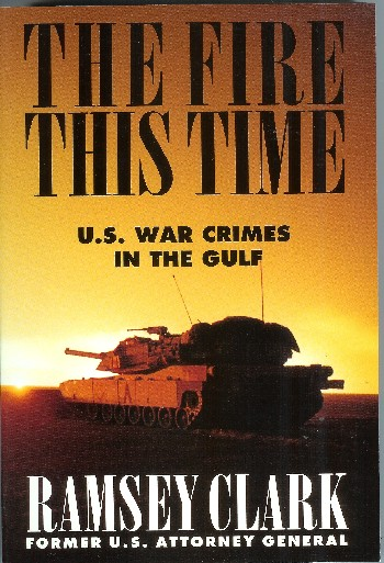 The Fire This Time: U.S. War Crimes in the Gulf. Ramsey Clark.