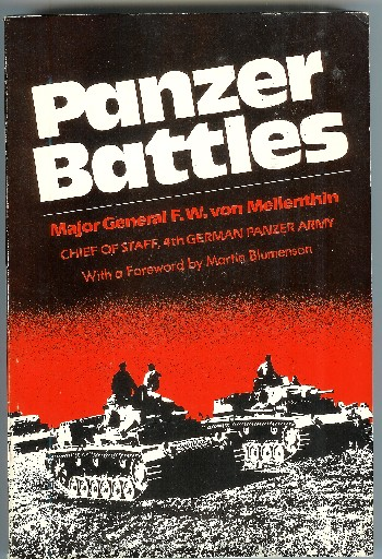 Panzer Battles: A Study of the Employment of Armor in the Second World War. F. W. von Mellenthin, trans. by H. Betzler, L. C. F. Turner.