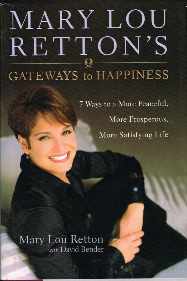 Mary Lou Retton's Gateways to Happiness: 7 Ways to a More Peaceful, More Prosperous, More Satisfying Life. Mary Lou Retton, , David Bender.