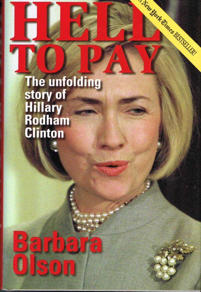 Hell to Pay: The Unfolding Story of Hillary Rodham Clinton. Barbara Olson.