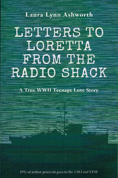 Letters to Loretta from the Radio Shack: A True WWII Teenage Love Story. Laura Lynn Ashworth.