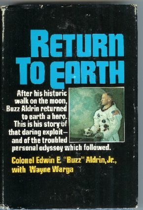 "Return to Earth. Edwin E. ""Buzz Aldrin, "" Jr., Wayne Warga."