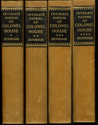 The Intimate Papers of Colonel House, Arranged as a Narrative by Charles Seymour. Edward Mandell...