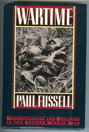 Wartime: Understanding and Behavior in the Second World War. Paul Fussell.