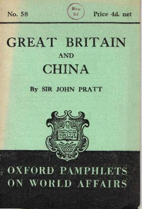 Great Britain and China. Oxford Pamphlets on World Affairs No. 58. John Thomas Pratt.