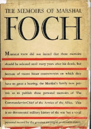 The Memoirs of Marshal Foch. Marshal Foch, trans. by T. Bentley Mott.