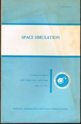Space Simulation: The Proceedings of a Symposium held May 1-3, 1972, at the Americana Hotel, New York City, NY. NASA SP-298.