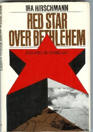 Red Star over Bethlehem: Russia Drives to Capture the Middle East. Ira Arthur Hirschmann.