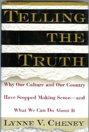 Telling the Truth: Why Our Culture and Our Country Have Stopped Making Sense--and What We Can Do About It