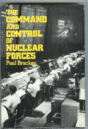 The Command and Control of Nuclear Forces. Paul J. Bracken