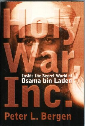 Holy War, Inc.: Inside the Secret World of Osama bin Laden. Peter L. Bergen.