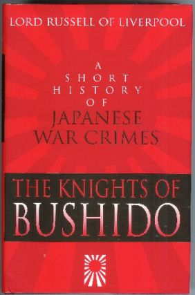 The Knights of Bushido: A Short History of Japanese War Crimes. Lord of Liverpool Russell.