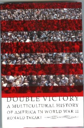 Double Victory: A Multicultural History of America in World War II. Ronald Takaki.