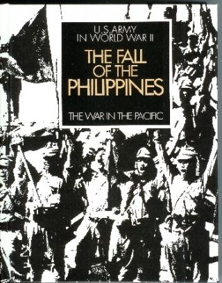 United States Army in World War II: The War in the Pacific. The Fall of the Philippines