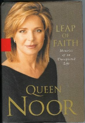 Leap of Faith: Memoirs of an Unexpected Life. Queen Noor, King of Jordan, Consort of Hussein.
