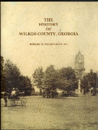 The History of Wilkes County, Georgia. Robert M. Willingham, Jr
