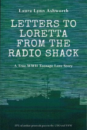Letters to Loretta from the Radio Shack: A True WWII Teenage Love Story. Laura Lynn Ashworth