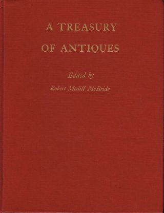 A Treasury of Antiques. Robert Medill McBride, ed.